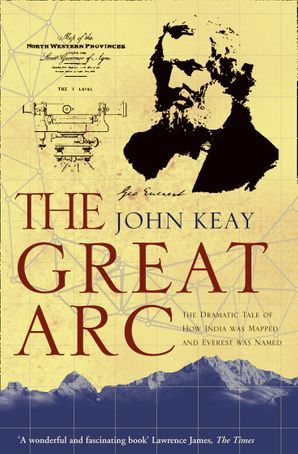 The Great Arc: The Dramatic Tale of How India was Mapped and Everest was Named (Text Only) eBook  by John Keay