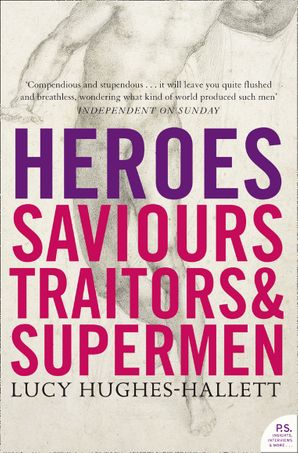 Heroes: Saviours, Traitors and Supermen (TEXT ONLY) eBook  by Lucy Hughes-Hallett