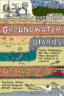 The Groundwater Diaries: Trials, Tributaries and Tall Stories from Beneath the Streets of London (Text Only)