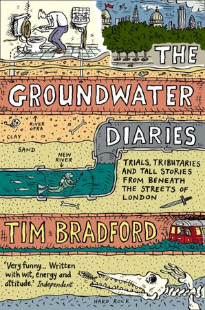 The Groundwater Diaries: Trials, Tributaries and Tall Stories from Beneath the Streets of London (Text Only) eBook  by Tim Bradford