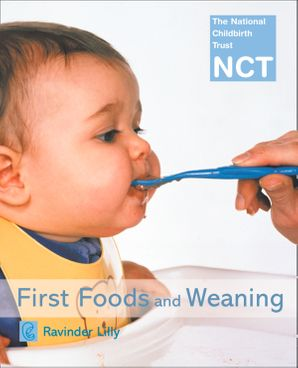 First Foods and Weaning (NCT) eBook  by Ravinder Lilly