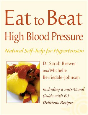 High Blood Pressure: Natural Self-help for Hypertension, including 60 recipes (Eat to Beat) eBook  by