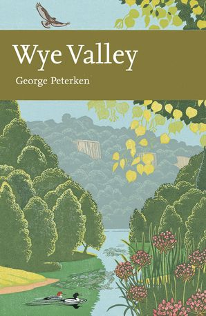 Wye Valley (Collins New Naturalist Library, Book 105) eBook  by George Peterken