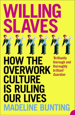 willing-slaves-how-the-overwork-culture-is-ruling-our-lives