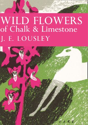 Wild Flowers of Chalk and Limestone (Collins New Naturalist Library, Book 16) eBook  by J. E. Lousley