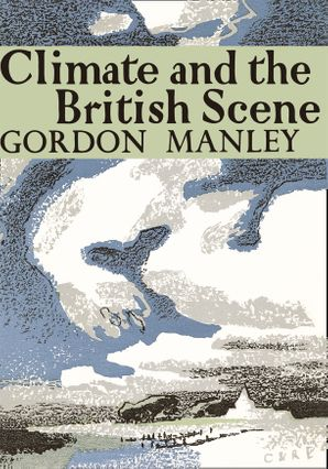 Climate and the British Scene (Collins New Naturalist Library, Book 22)