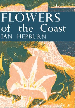 Flowers of the Coast (Collins New Naturalist Library, Book 24) eBook  by