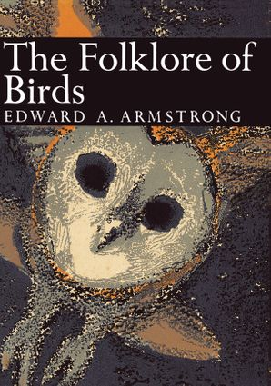 The Folklore of Birds (Collins New Naturalist Library, Book 39) eBook  by Edward A. Armstrong