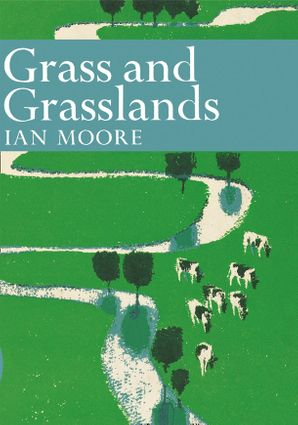 Grass and Grassland (Collins New Naturalist Library, Book 48) eBook  by Ian Moore