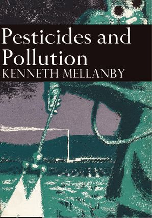 Pesticides and Pollution (Collins New Naturalist Library, Book 50) eBook  by Kenneth Mellanby