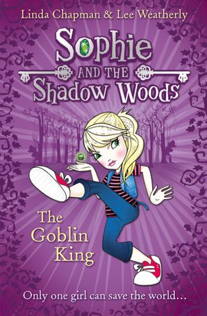 The Goblin King (Sophie and the Shadow Woods, Book 1) Paperback  by Linda Chapman