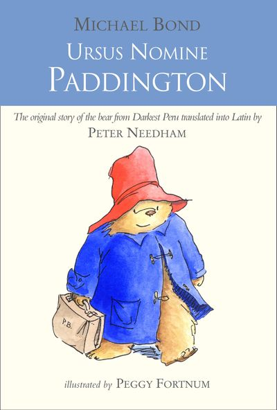 Ursus Nomine Paddington: A Bear Called Paddington - Michael Bond, Illustrated by Peggy Fortnum