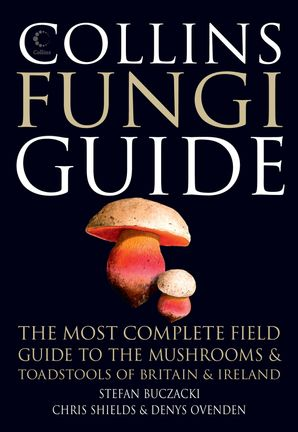 Collins Fungi Guide: The most complete field guide to the mushrooms and toadstools of Britain & Ireland eBook  by