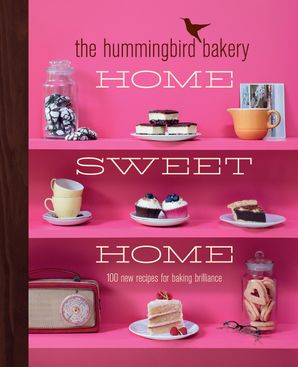 The Hummingbird Bakery Home Sweet Home: 100 new recipes for baking brilliance eBook  by