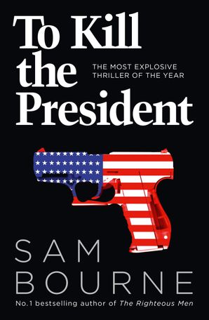 To Kill the President Paperback  by Sam Bourne