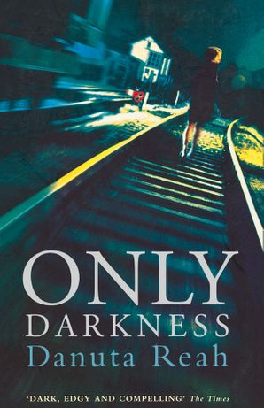 Only Darkness Paperback  by Danuta Reah