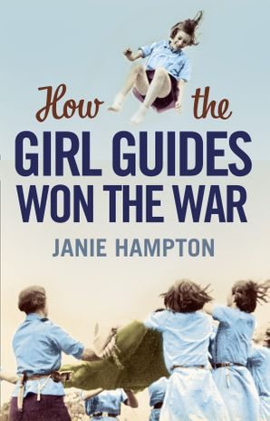 How the Girl Guides Won the War eBook  by Janie Hampton