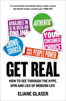 Get Real: How to See Through the Hype, Spin and Lies of Modern Life