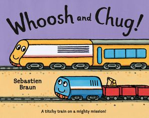 Whoosh and Chug! Paperback  by Sebastien Braun