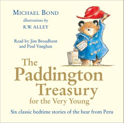 The Paddington Treasury for the Very Young - Michael Bond, Illustrated by R. W. Alley, Read by Jim Broadbent and Paul Vaughan