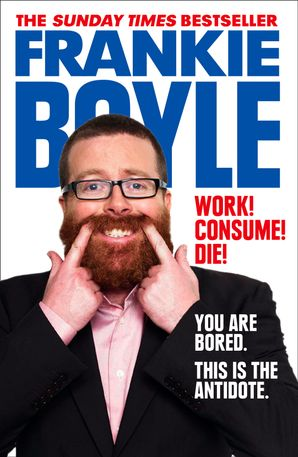 Work! Consume! Die! Paperback  by Frankie Boyle