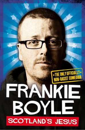 Scotland's Jesus: The Only Officially Non-racist Comedian eBook  by Frankie Boyle