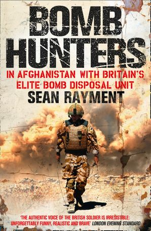 Bomb Hunters: In Afghanistan with Britain's Elite Bomb Disposal Unit Paperback  by Sean Rayment