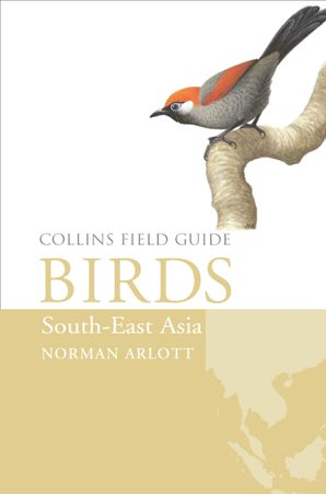 Birds of South-East Asia Hardcover  by Norman Arlott