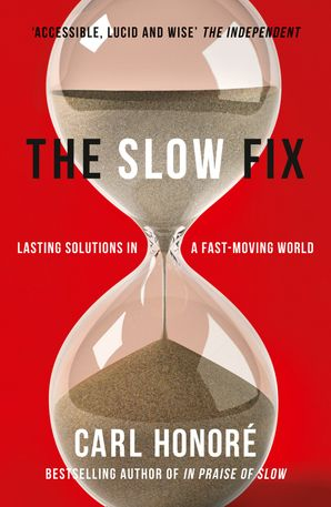 The Slow Fix: Lasting Solutions in a Fast-Moving World Paperback  by Carl Honoré