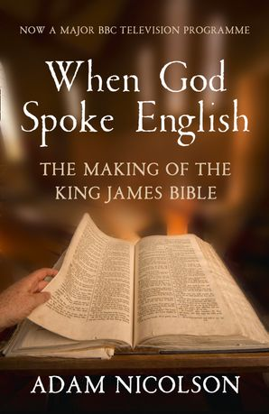 When God Spoke English: The Making of the King James Bible Paperback  by Adam Nicolson