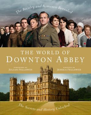 The World of Downton Abbey Hardcover  by Jessica Fellowes