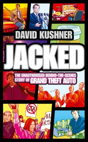 Jacked: The unauthorized behind-the-scenes story of Grand Theft Auto Paperback  by David Kushner