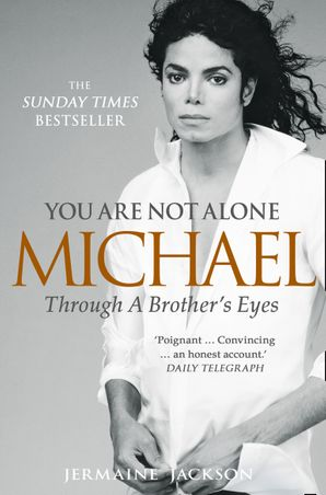 You Are Not Alone: Michael, Through a Brother's Eyes eBook  by Jermaine Jackson