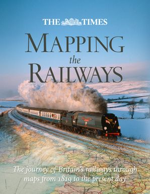 The Times Mapping The Railways Hardcover  by Julian Holland