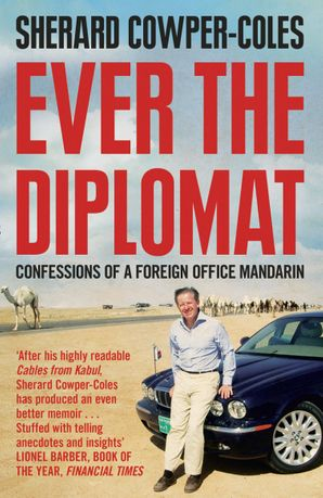 Ever the Diplomat: Confessions of a Foreign Office Mandarin Paperback  by Sherard Cowper-Coles