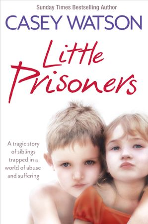 Little Prisoners: A tragic story of siblings trapped in a world of abuse and suffering Paperback  by Casey Watson