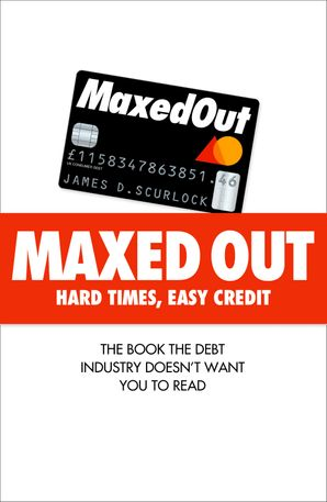 Maxed Out: Hard Times, Easy Credit eBook  by