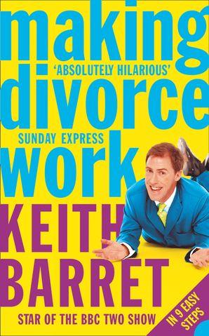 Making Divorce Work: In 9 Easy Steps eBook  by Keith Barret
