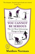 You Cannot Be Serious!: The 101 Most Infuriating Things in Sport