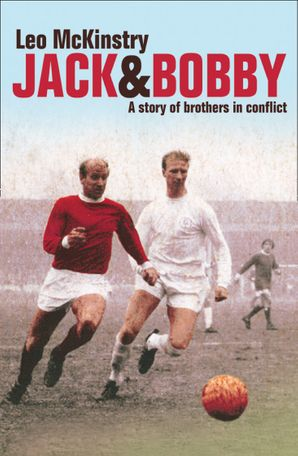 Jack and Bobby: A story of brothers in conflict eBook Text only edition by Leo McKinstry