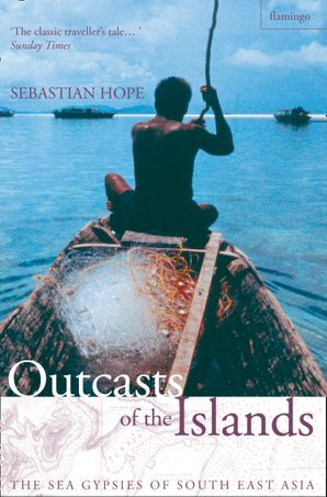 Outcasts of the Islands: The Sea Gypsies of South East Asia (Text Only) eBook  by Sebastian Hope