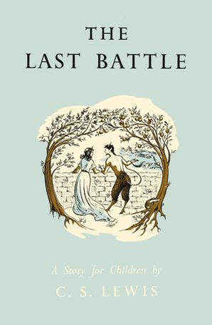 The Last Battle Hardcover Celebration of the original edition by Clive Staples Lewis