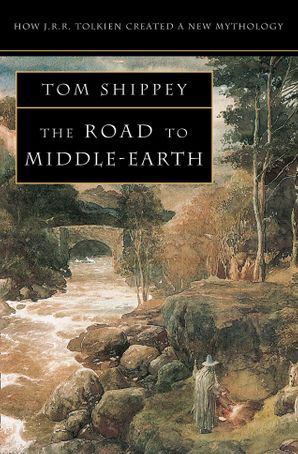 The Road to Middle-earth: How J. R. R. Tolkien created a new mythology eBook Enlarged Third edition by Tom Shippey
