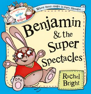 Benjamin and the Super Spectacles (The Wonderful World of Walter and Winnie) Paperback  by Rachel Bright