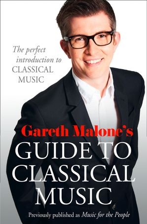 gareth-malones-guide-to-classical-music