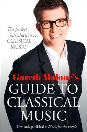 Gareth Malone's Guide to Classical Music Paperback  by Gareth Malone