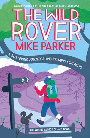 The Wild Rover: A Blistering Journey Along Britain's Footpaths Paperback  by Mike Parker