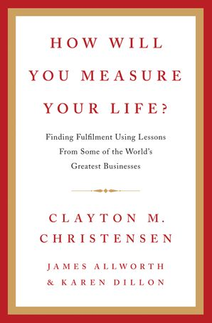 How Will You Measure Your Life? Hardcover  by