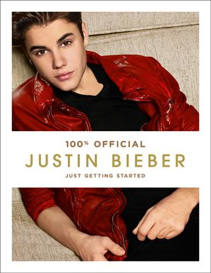 Justin Bieber: Just Getting Started (100% Official) Hardcover  by Justin Bieber