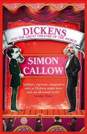 Charles Dickens and the Great Theatre of the World eBook  by Simon Callow